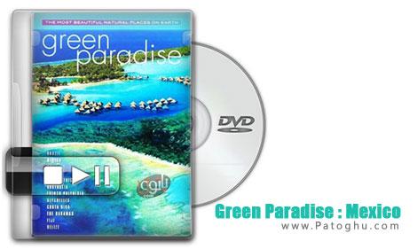 دانلود مستند جذاب و دیدنی بهشت سبز - Green Paradise : Mexico