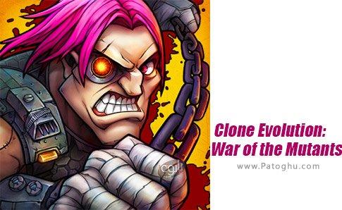 دانلود Clone Evolution: War of the Mutants برای اندروید
