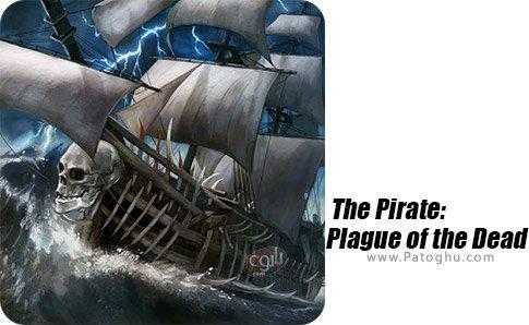 دانلود The Pirate: Plague of the Dead برای اندروید