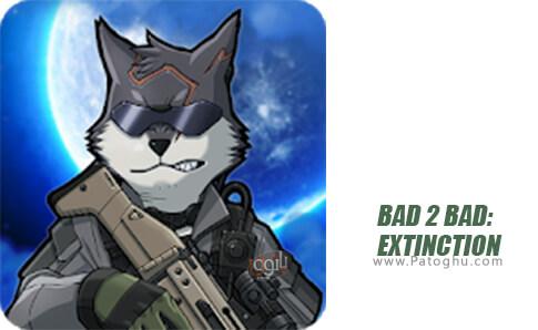 دانلود BAD 2 BAD: EXTINCTION برای اندروید